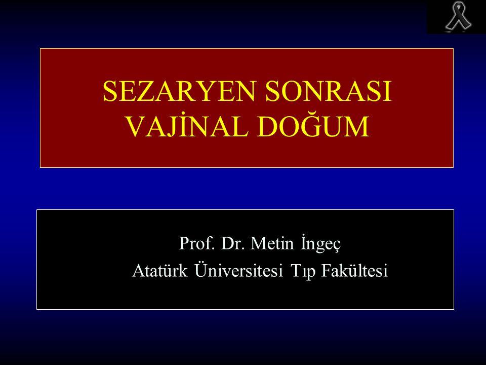 SEZARYEN SONRASI VAJİNAL DOĞUM Prof. Dr. Metin İngeç Atatürk Üniversitesi Tıp Fakültesi