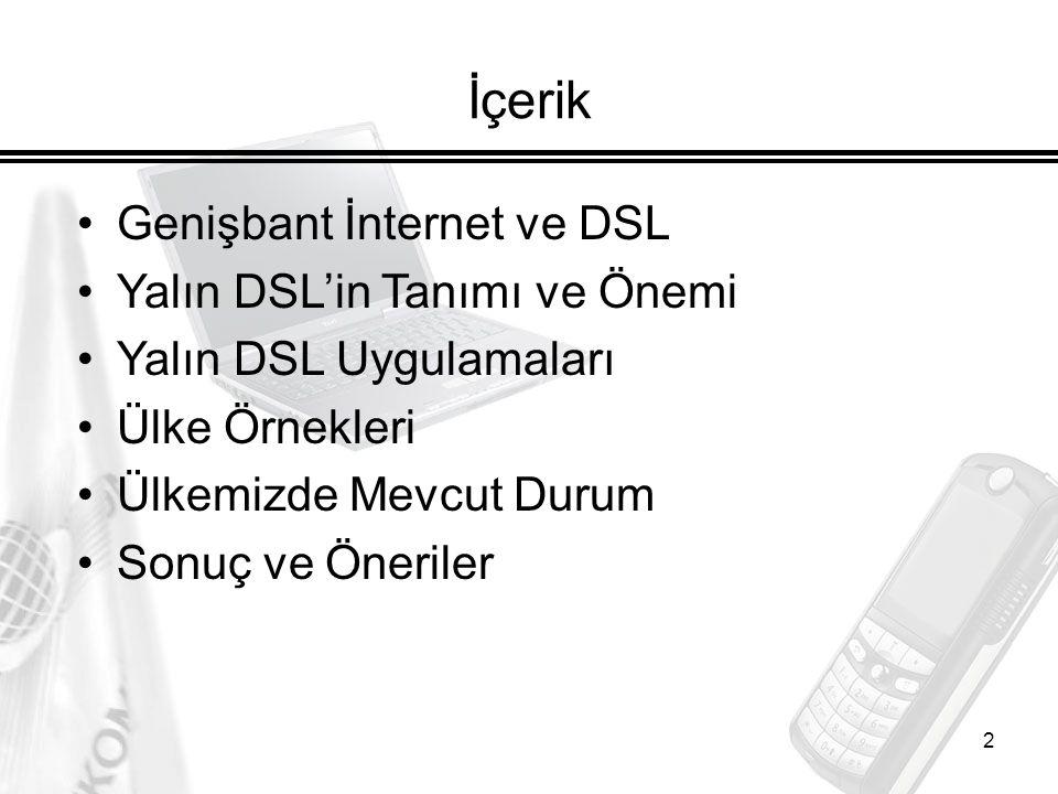 2 İçerik Genişbant İnternet ve DSL Yalın DSL'in Tanımı ve Önemi Yalın DSL Uygulamaları Ülke Örnekleri Ülkemizde Mevcut Durum Sonuç ve Öneriler