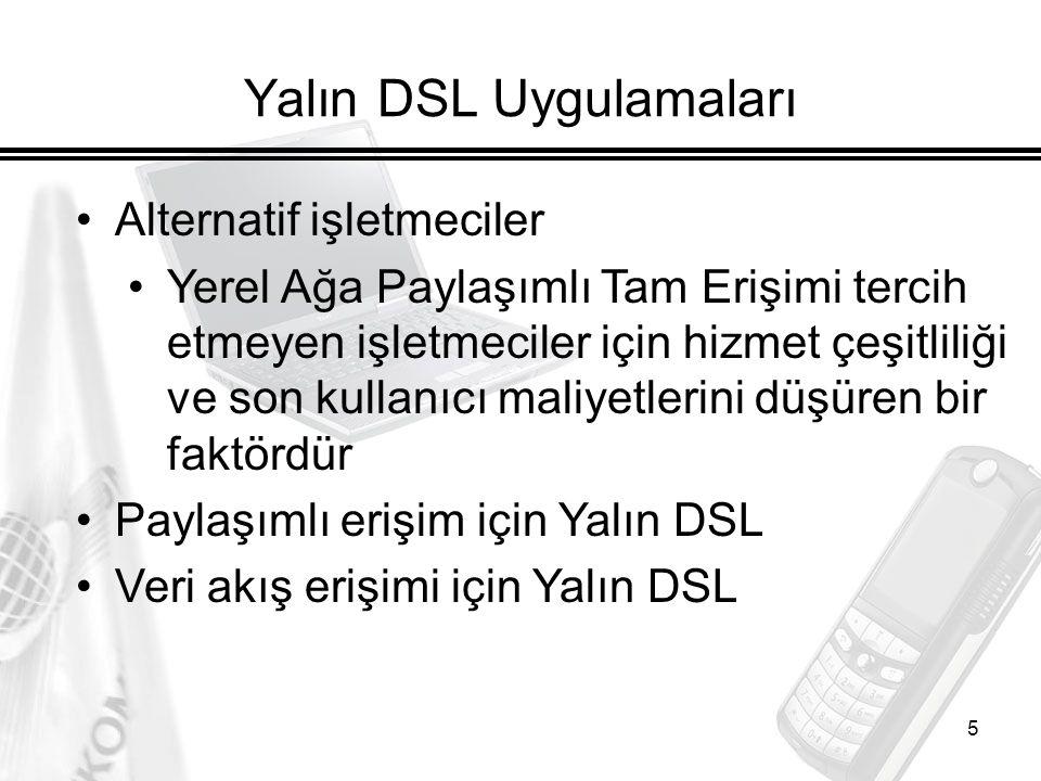 5 Yalın DSL Uygulamaları Alternatif işletmeciler Yerel Ağa Paylaşımlı Tam Erişimi tercih etmeyen işletmeciler için hizmet çeşitliliği ve son kullanıcı maliyetlerini düşüren bir faktördür Paylaşımlı erişim için Yalın DSL Veri akış erişimi için Yalın DSL