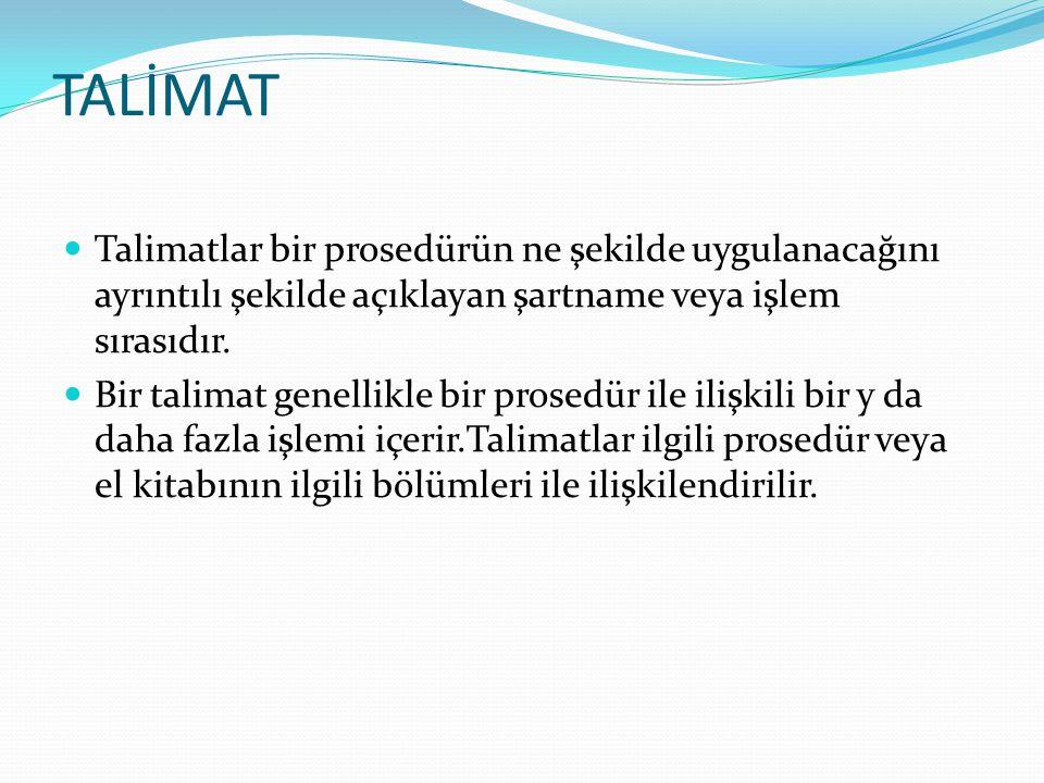 TALİMAT Talimatlar bir prosedürün ne şekilde uygulanacağını ayrıntılı şekilde açıklayan şartname veya işlem sırasıdır.