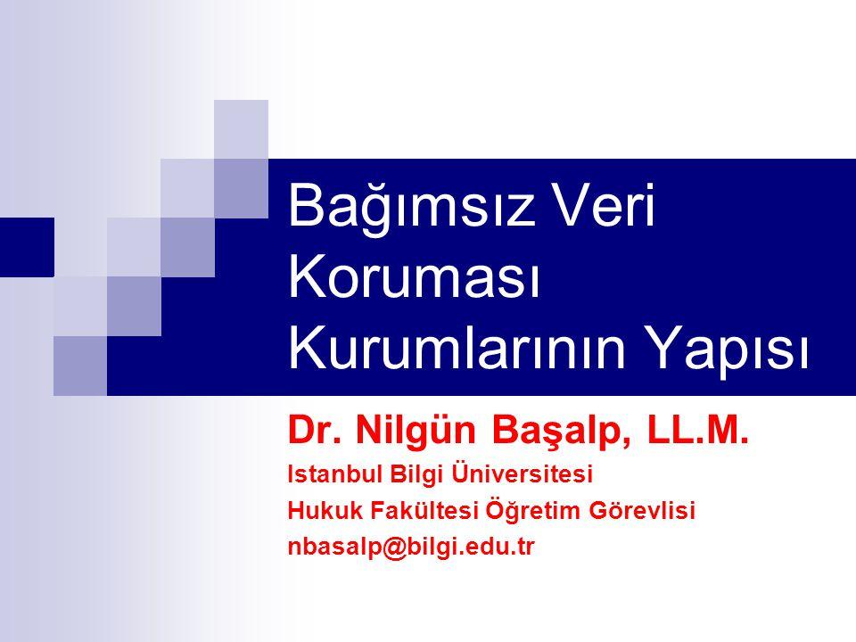 Bağımsız Veri Koruması Kurumlarının Yapısı Dr. Nilgün Başalp, LL.M.