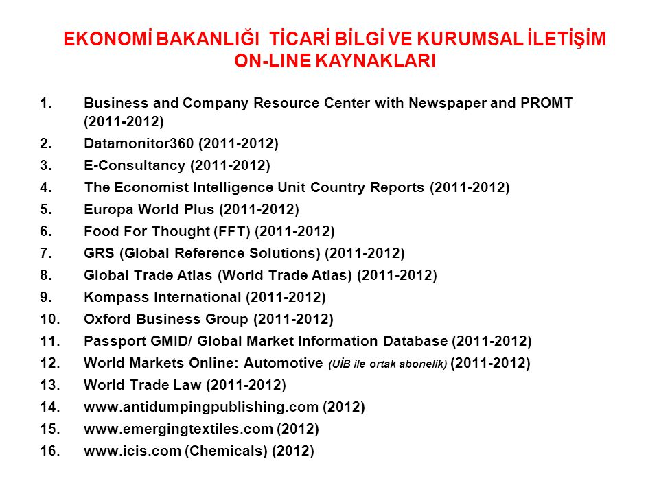 1.Business and Company Resource Center with Newspaper and PROMT (2011-2012) 2.Datamonitor360 (2011-2012) 3.E-Consultancy (2011-2012) 4.The Economist I