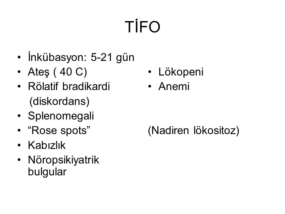 """TİFO İnkübasyon: 5-21 gün Ateş ( 40 C) Rölatif bradikardi (diskordans) Splenomegali """"Rose spots"""" Kabızlık Nöropsikiyatrik bulgular Lökopeni Anemi (Nad"""