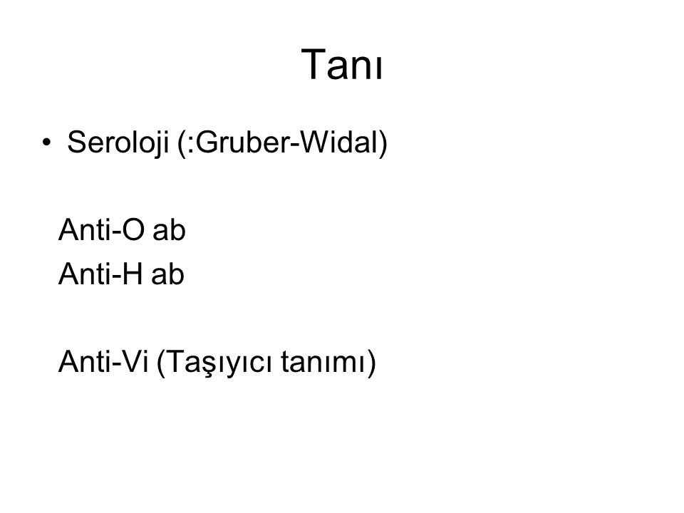 Seroloji (:Gruber-Widal) Anti-O ab Anti-H ab Anti-Vi (Taşıyıcı tanımı)