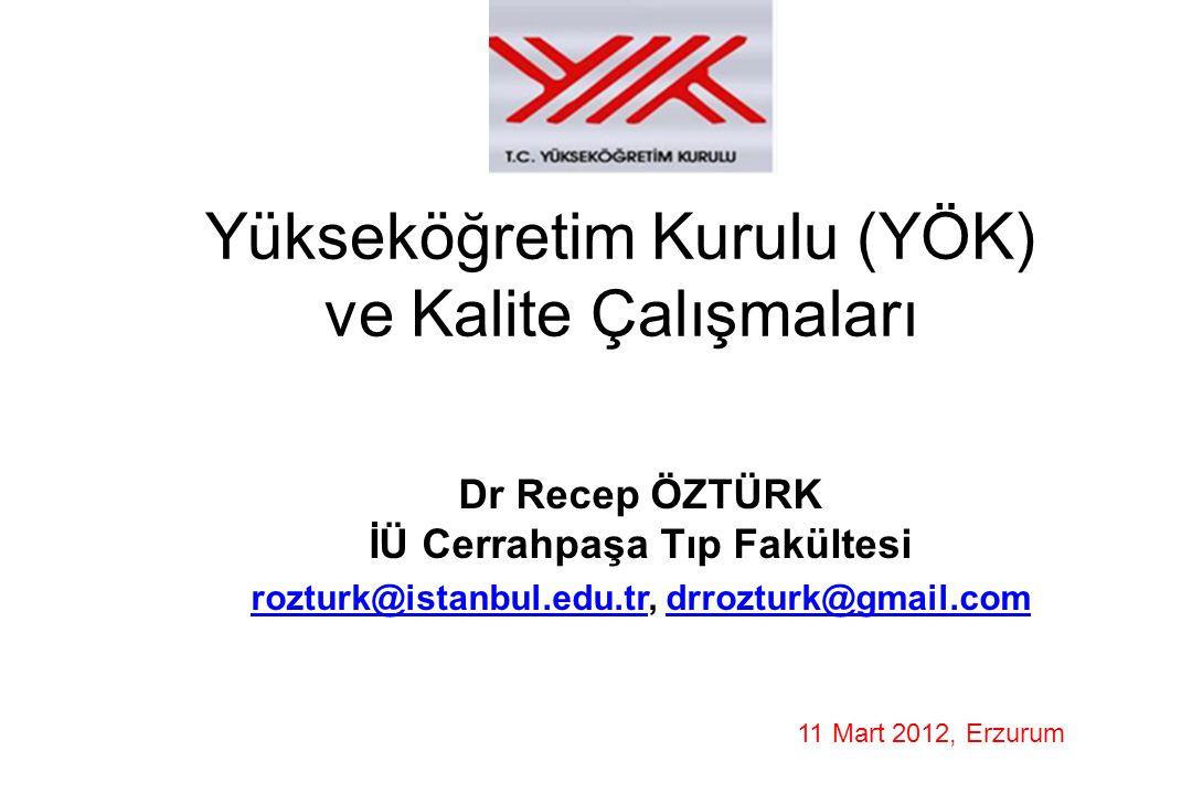 Yükseköğretim Kurulu (YÖK) ve Kalite Çalışmaları Dr Recep ÖZTÜRK İÜ Cerrahpaşa Tıp Fakültesi rozturk@istanbul.edu.trrozturk@istanbul.edu.tr, drrozturk
