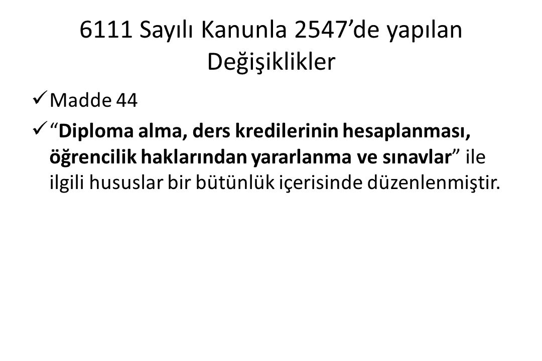 """6111 Sayılı Kanunla 2547'de yapılan Değişiklikler Madde 44 """"Diploma alma, ders kredilerinin hesaplanması, öğrencilik haklarından yararlanma ve sınavla"""