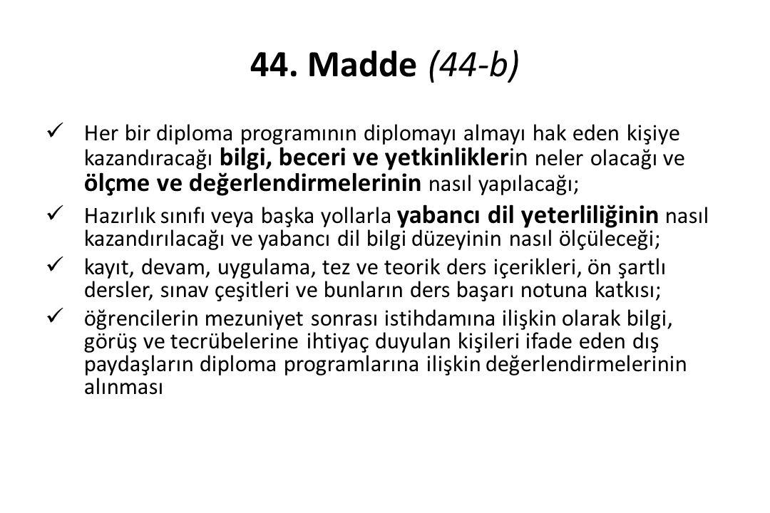 44. Madde (44-b) Her bir diploma programının diplomayı almayı hak eden kişiye kazandıracağı bilgi, beceri ve yetkinliklerin neler olacağı ve ölçme ve