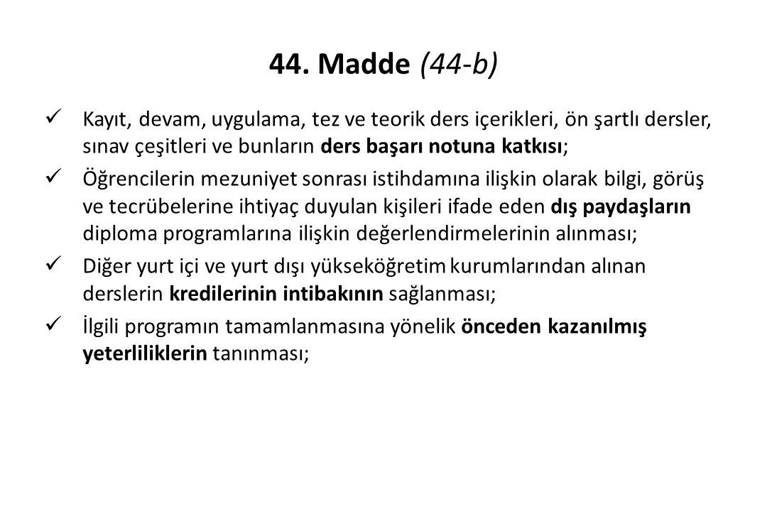 44. Madde (44-b) Kayıt, devam, uygulama, tez ve teorik ders içerikleri, ön şartlı dersler, sınav çeşitleri ve bunların ders başarı notuna katkısı; Öğr