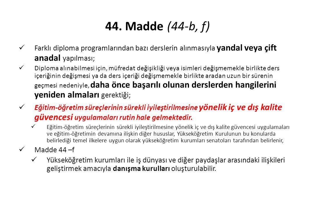 44. Madde (44-b, f) Farklı diploma programlarından bazı derslerin alınmasıyla yandal veya çift anadal yapılması; Diploma alınabilmesi için, müfredat d