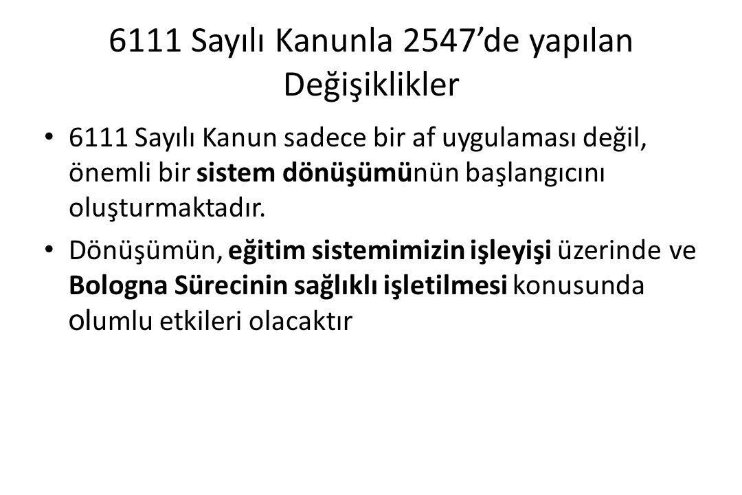6111 Sayılı Kanunla 2547'de yapılan Değişiklikler 6111 Sayılı Kanun sadece bir af uygulaması değil, önemli bir sistem dönüşümünün başlangıcını oluştur