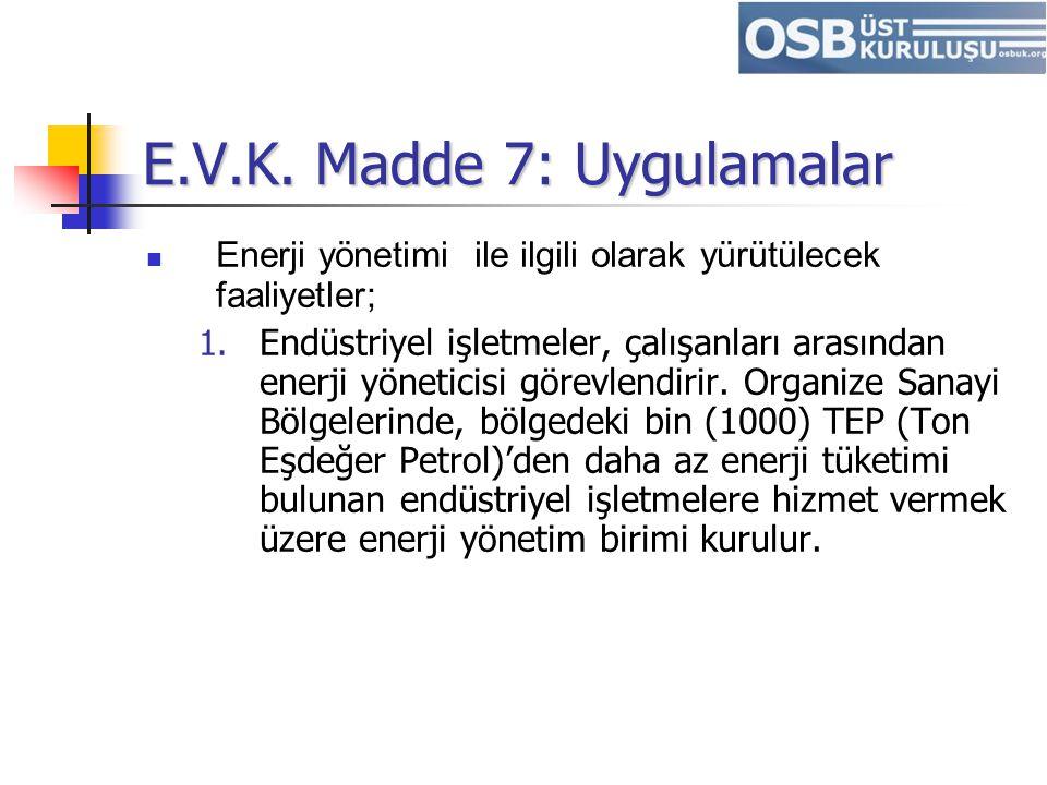E.V.K. Madde 7: Uygulamalar Enerji yönetimi ile ilgili olarak yürütülecek faaliyetler; 1. Endüstriyel işletmeler, çalışanları arasından enerji yönetic