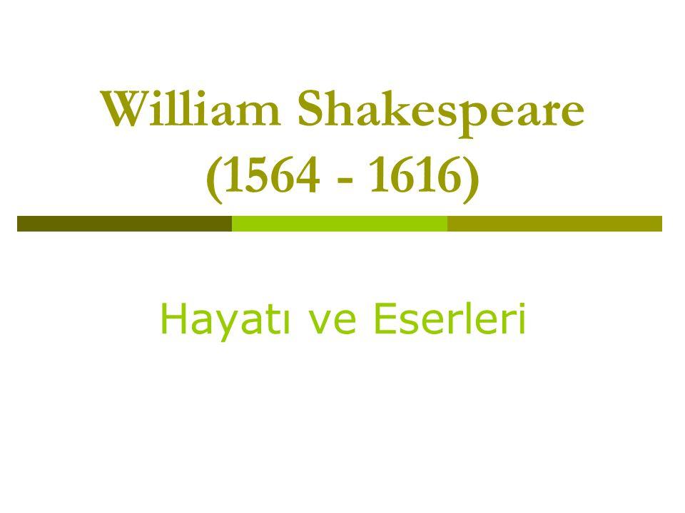 William Shakespeare (1564 - 1616) Hayatı ve Eserleri