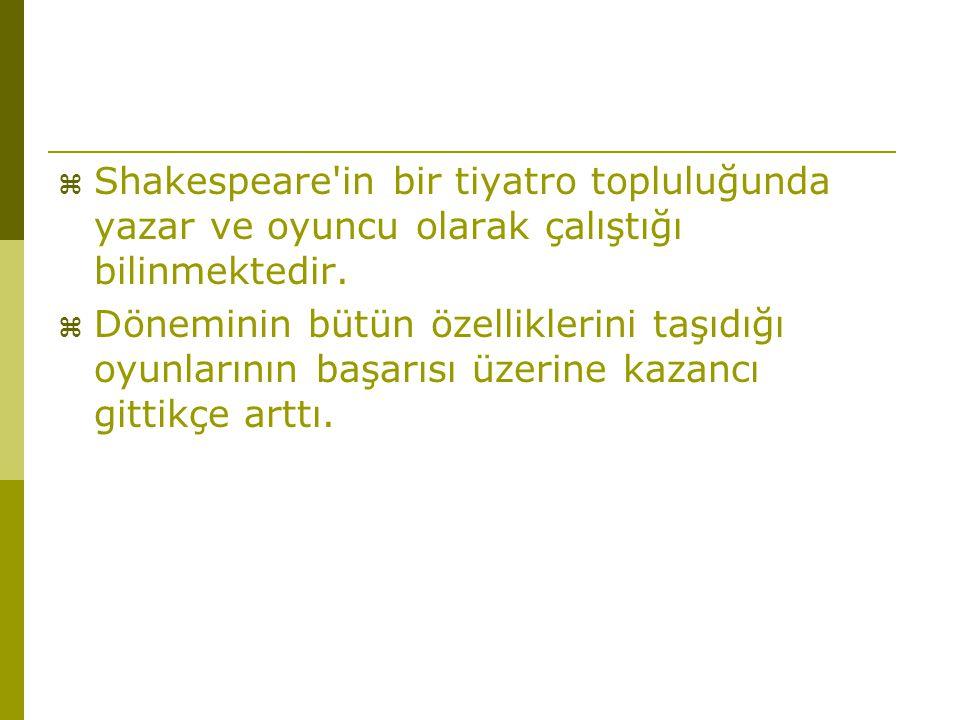  Shakespeare'in bir tiyatro topluluğunda yazar ve oyuncu olarak çalıştığı bilinmektedir.  Döneminin bütün özelliklerini taşıdığı oyunlarının başarıs