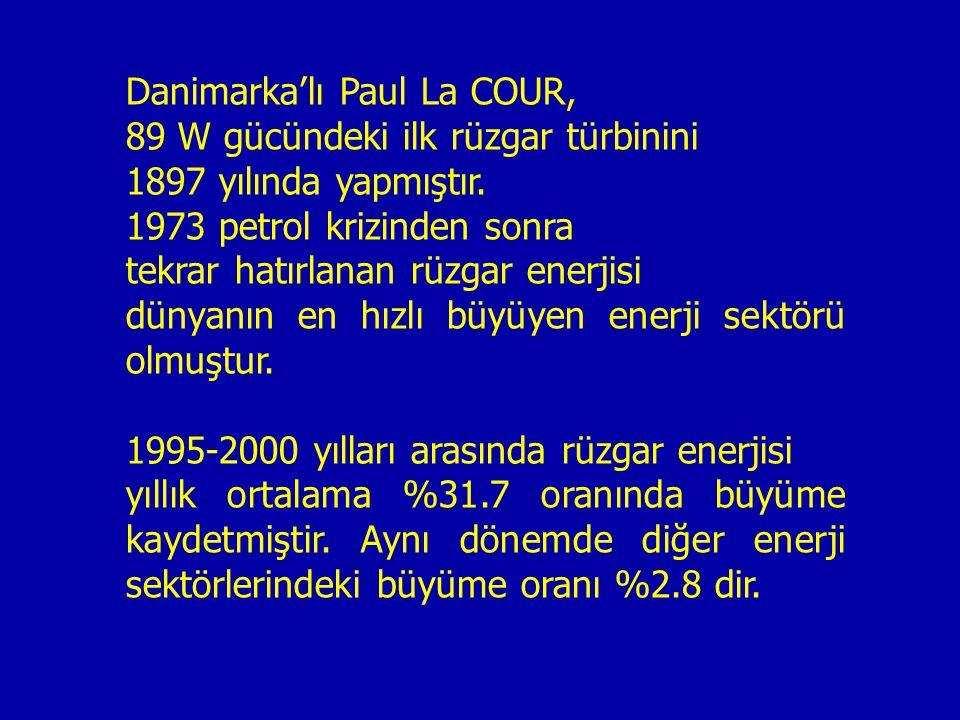 Danimarka'lı Paul La COUR, 89 W gücündeki ilk rüzgar türbinini 1897 yılında yapmıştır. 1973 petrol krizinden sonra tekrar hatırlanan rüzgar enerjisi d
