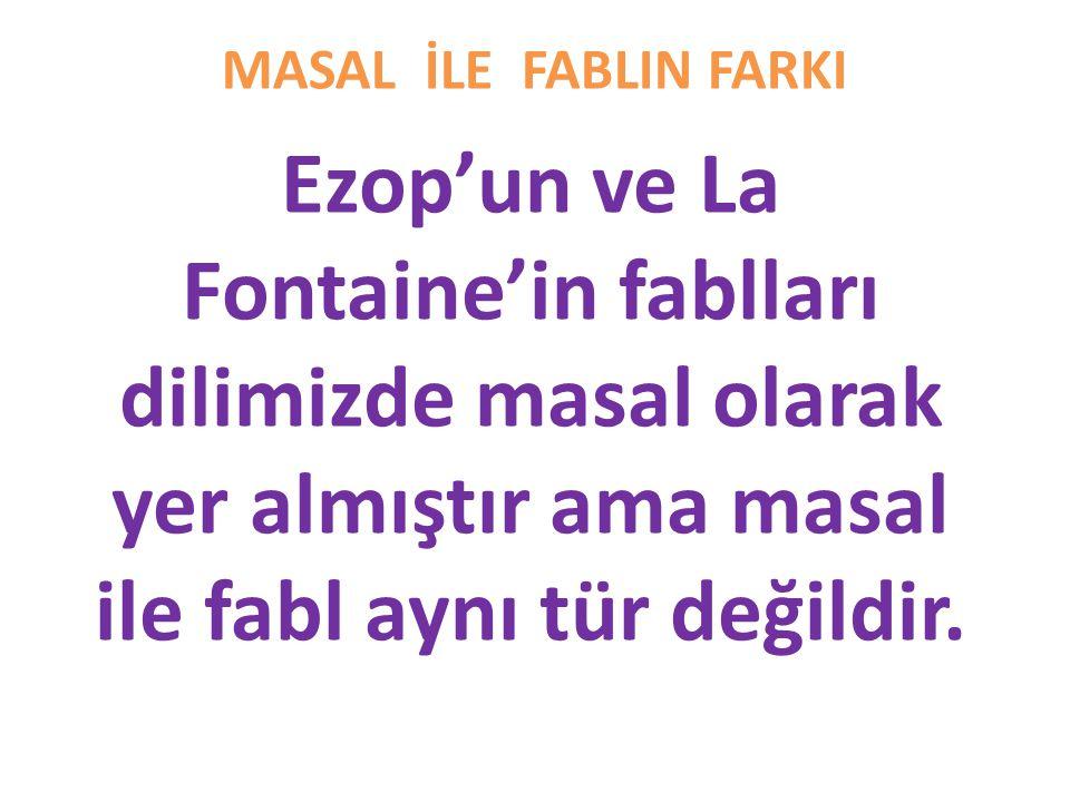 MASAL İLE FABLIN FARKI Ezop'un ve La Fontaine'in fablları dilimizde masal olarak yer almıştır ama masal ile fabl aynı tür değildir.