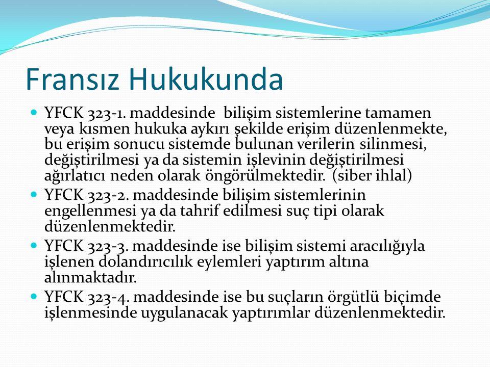 Fransız Hukukunda YFCK 323-1. maddesinde bilişim sistemlerine tamamen veya kısmen hukuka aykırı şekilde erişim düzenlenmekte, bu erişim sonucu sistemd