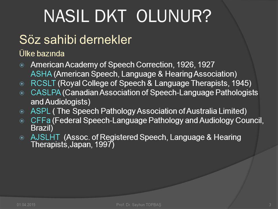 NASIL DKT OLUNUR? Söz sahibi dernekler Ülke bazında  American Academy of Speech Correction, 1926, 1927 ASHA (American Speech, Language & Hearing Asso
