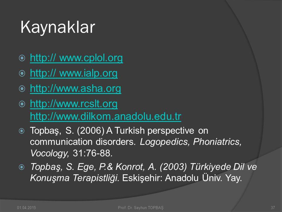 Kaynaklar  http:// www.cplol.org http:// www.cplol.org  http:// www.ialp.org http:// www.ialp.org  http://www.asha.org http://www.asha.org  http:/