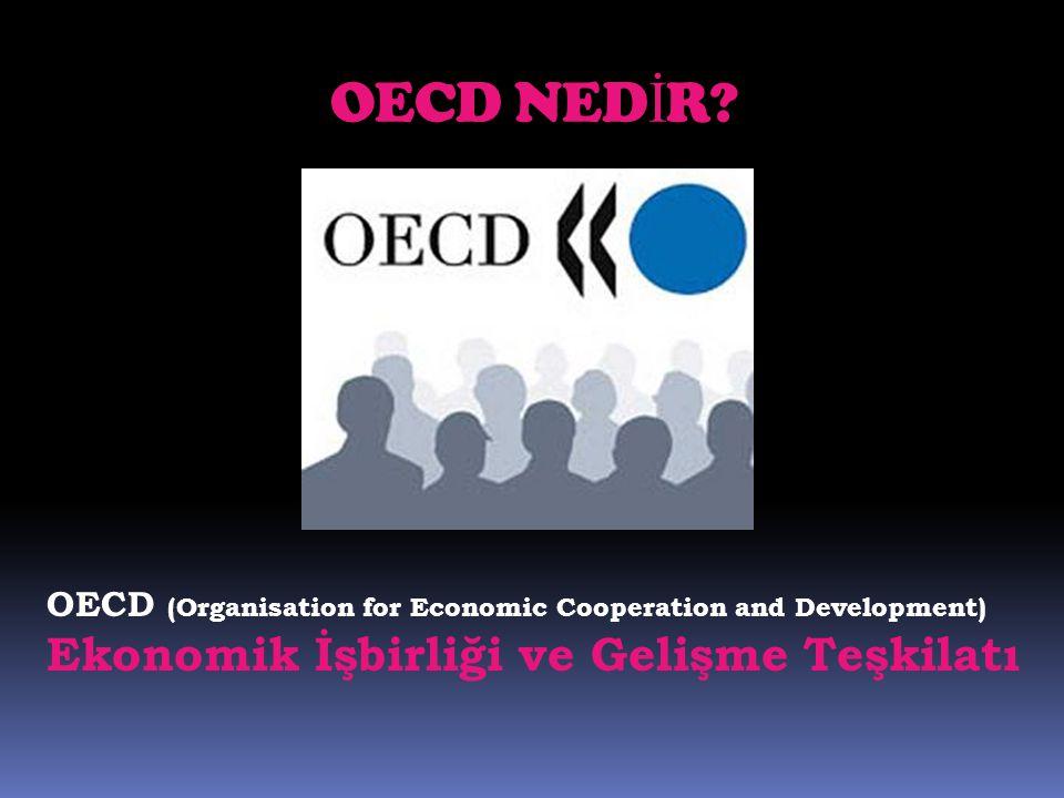 OECD NED İ R? OECD (Organisation for Economic Cooperation and Development) Ekonomik İşbirliği ve Gelişme Teşkilatı