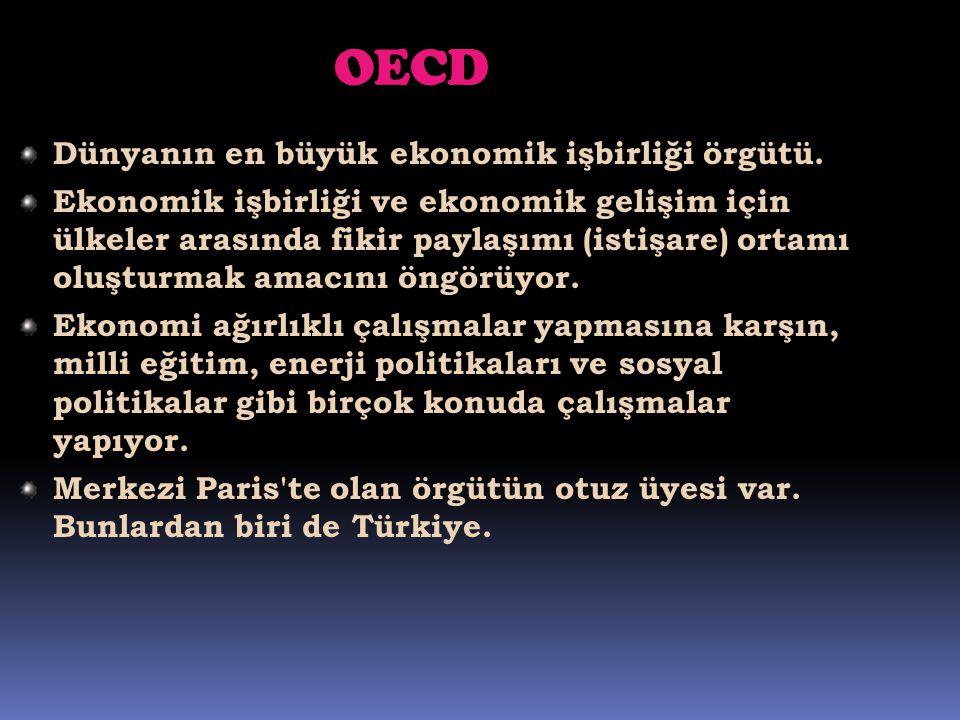 OECD Dünyanın en büyük ekonomik işbirliği örgütü. Ekonomik işbirliği ve ekonomik gelişim için ülkeler arasında fikir paylaşımı (istişare) ortamı oluşt