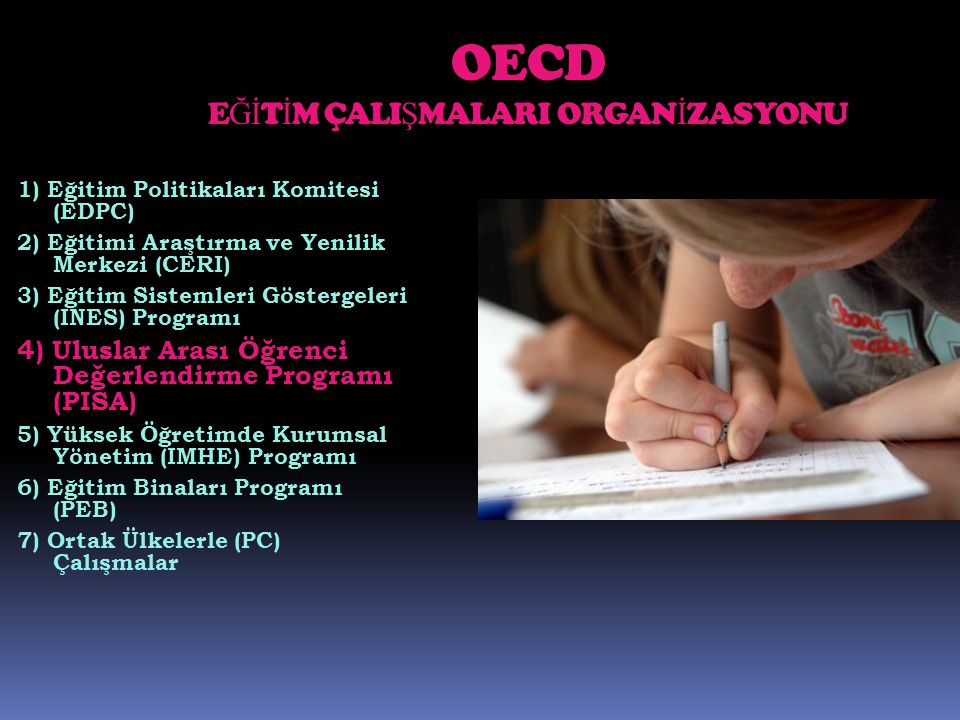 OECD E Ğİ T İ M ÇALI Ş MALARI ORGAN İ ZASYONU 1) Eğitim Politikaları Komitesi (EDPC) 2) Eğitimi Araştırma ve Yenilik Merkezi (CERI) 3) Eğitim Sistemle