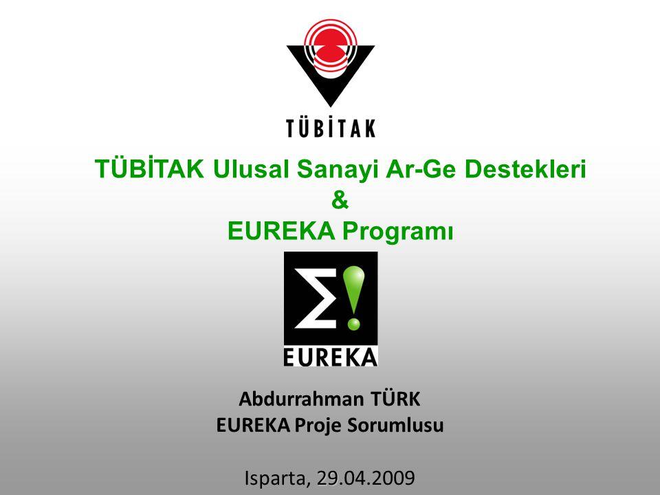 Abdurrahman TÜRK EUREKA Proje Sorumlusu 29 Isparta, 29.04.2009 TÜBİTAK Ulusal Sanayi Ar-Ge Destekleri & EUREKA Programı