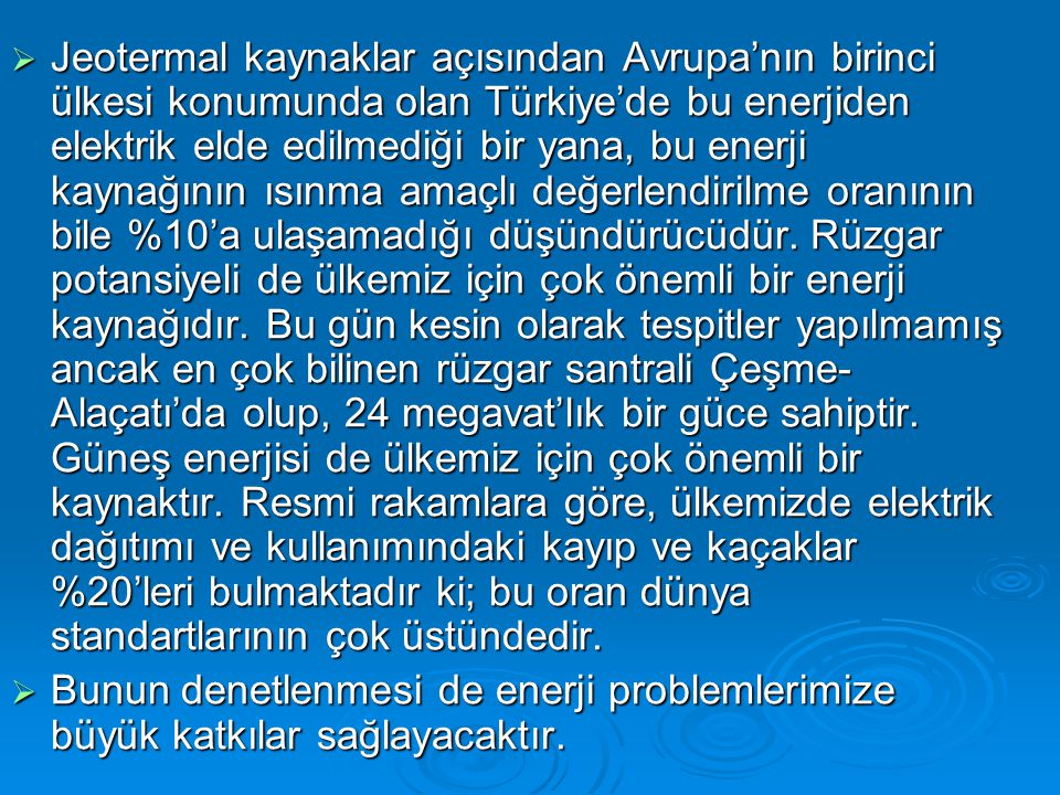  Jeotermal kaynaklar açısından Avrupa'nın birinci ülkesi konumunda olan Türkiye'de bu enerjiden elektrik elde edilmediği bir yana, bu enerji kaynağın