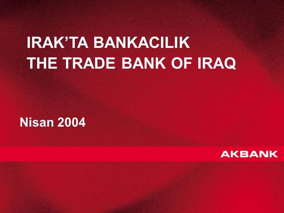IRAK'TA BANKACILIK THE TRADE BANK OF IRAQ Nisan 2004