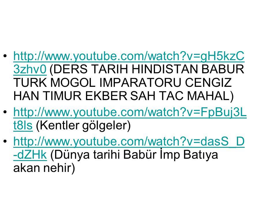 http://www.youtube.com/watch?v=gH5kzC 3zhv0 (DERS TARIH HINDISTAN BABUR TURK MOGOL IMPARATORU CENGIZ HAN TIMUR EKBER SAH TAC MAHAL)http://www.youtube.