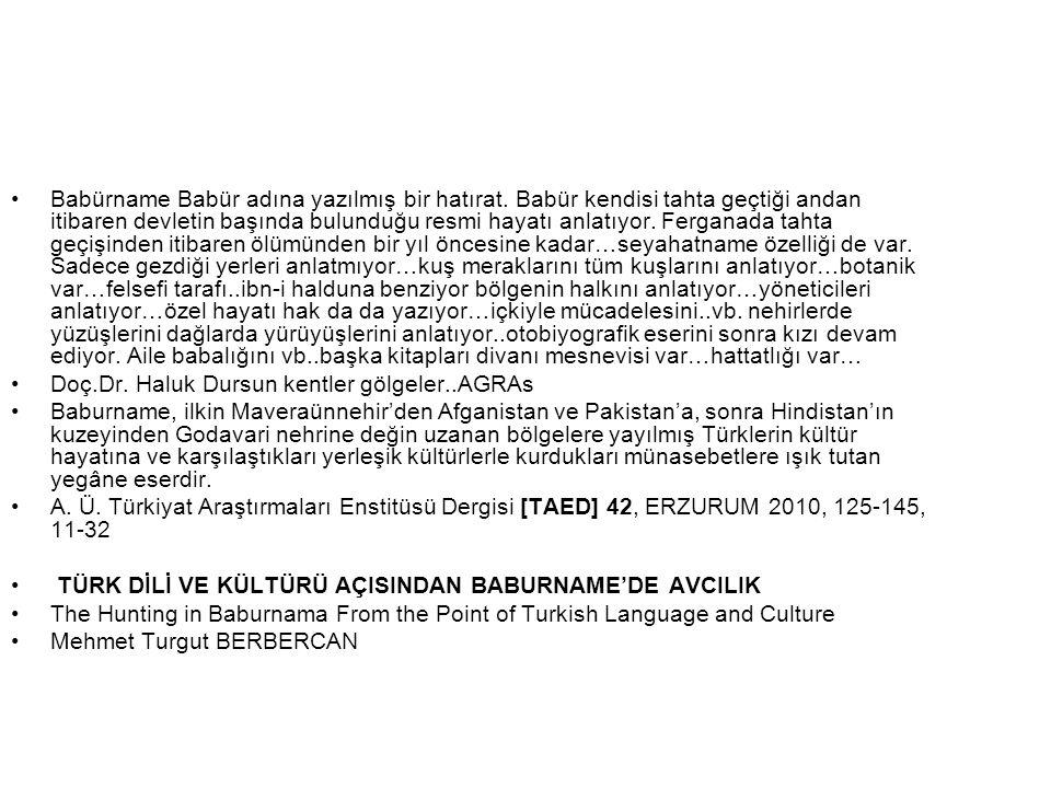 Babürname Babür adına yazılmış bir hatırat. Babür kendisi tahta geçtiği andan itibaren devletin başında bulunduğu resmi hayatı anlatıyor. Ferganada ta