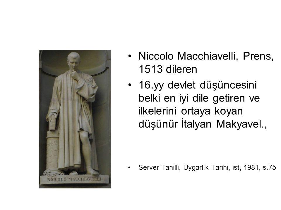 Niccolo Macchiavelli, Prens, 1513 dileren 16.yy devlet düşüncesini belki en iyi dile getiren ve ilkelerini ortaya koyan düşünür İtalyan Makyavel., Ser
