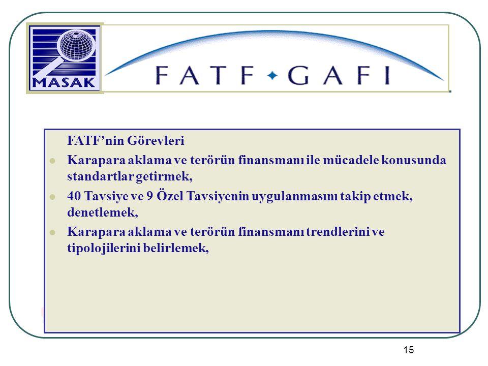 15 FATF'nin Görevleri Karapara aklama ve terörün finansmanı ile mücadele konusunda standartlar getirmek, 40 Tavsiye ve 9 Özel Tavsiyenin uygulanmasını
