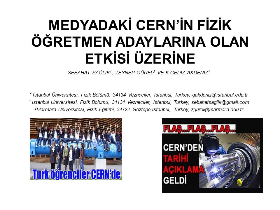 MEDYADAKİ CERN'İN FİZİK ÖĞRETMEN ADAYLARINA OLAN ETKİSİ ÜZERİNE SEBAHAT SAĞLIK 1, ZEYNEP GÜREL 2 VE K.GEDIZ AKDENIZ 1 1 İstanbul Üniversitesi, Fizik B