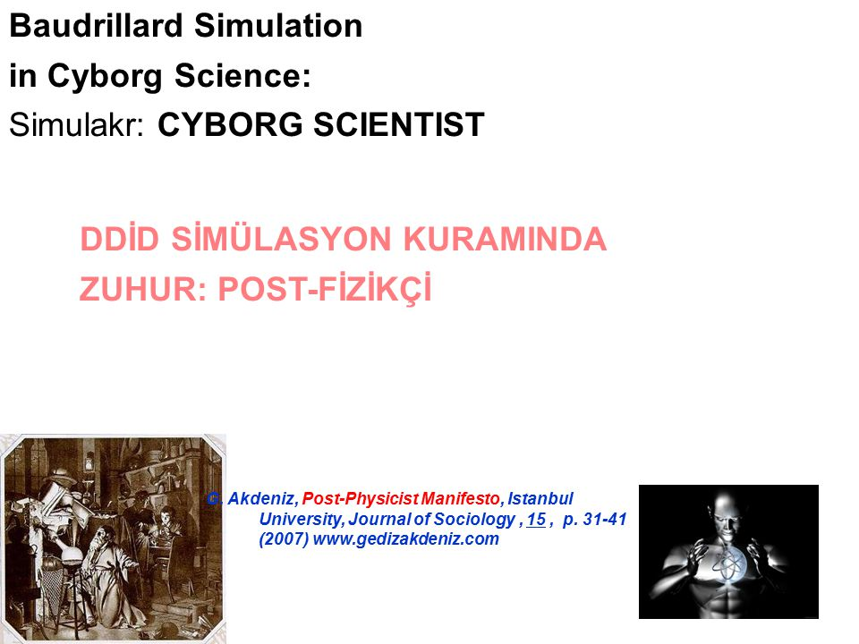 DDİD SİMÜLASYON KURAMINDA ZUHUR: POST-FİZİKÇİ Baudrillard Simulation in Cyborg Science: Simulakr: CYBORG SCIENTIST G. Akdeniz, Post-Physicist Manifest
