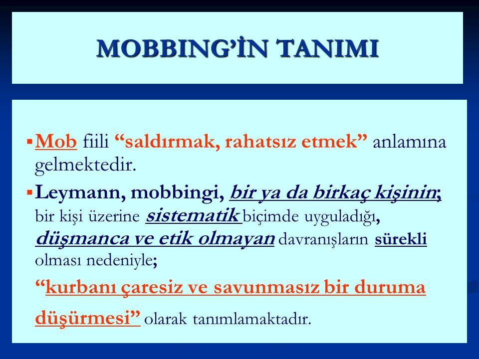 """MOBBING'İN TANIMI   Mob fiili """"saldırmak, rahatsız etmek"""" anlamına gelmektedir.   Leymann, mobbingi, bir ya da birkaç kişinin; bir kişi üzerine si"""