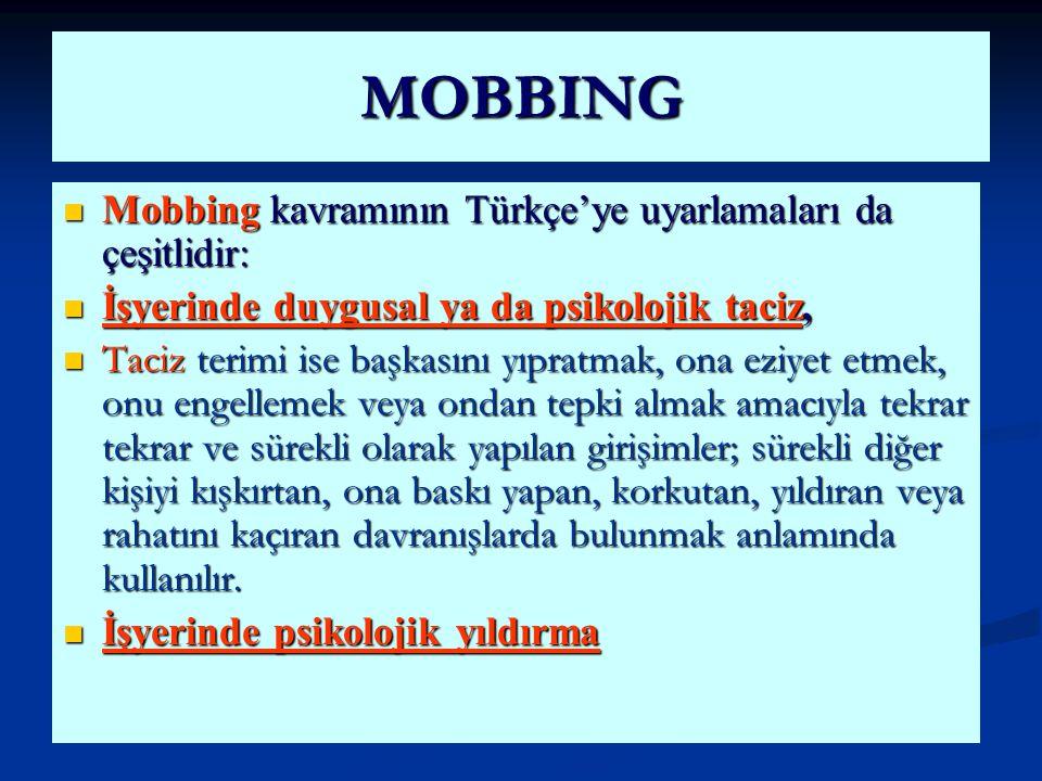 MOBBING Mobbing kavramının Türkçe'ye uyarlamaları da çeşitlidir: Mobbing kavramının Türkçe'ye uyarlamaları da çeşitlidir: İşyerinde duygusal ya da psi