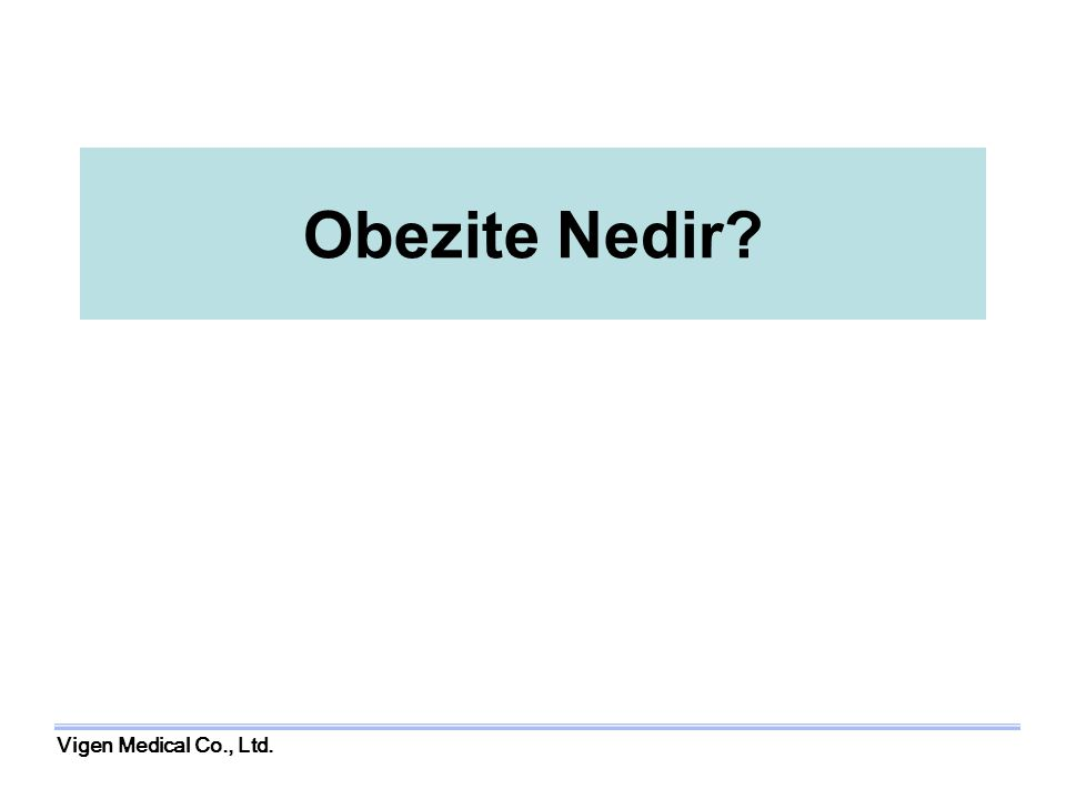 Vigen Medical Co., Ltd. Obezite Nedir?