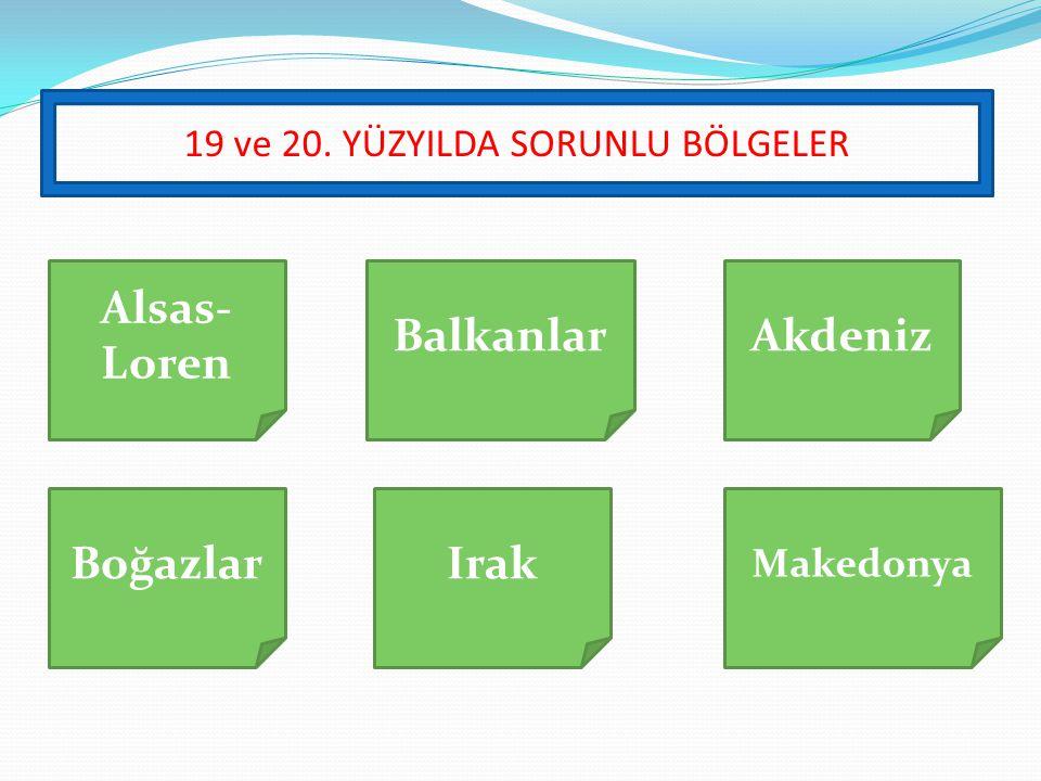 Alsas- Loren BalkanlarAkdeniz BoğazlarIrak Makedonya 19 ve 20. YÜZYILDA SORUNLU BÖLGELER