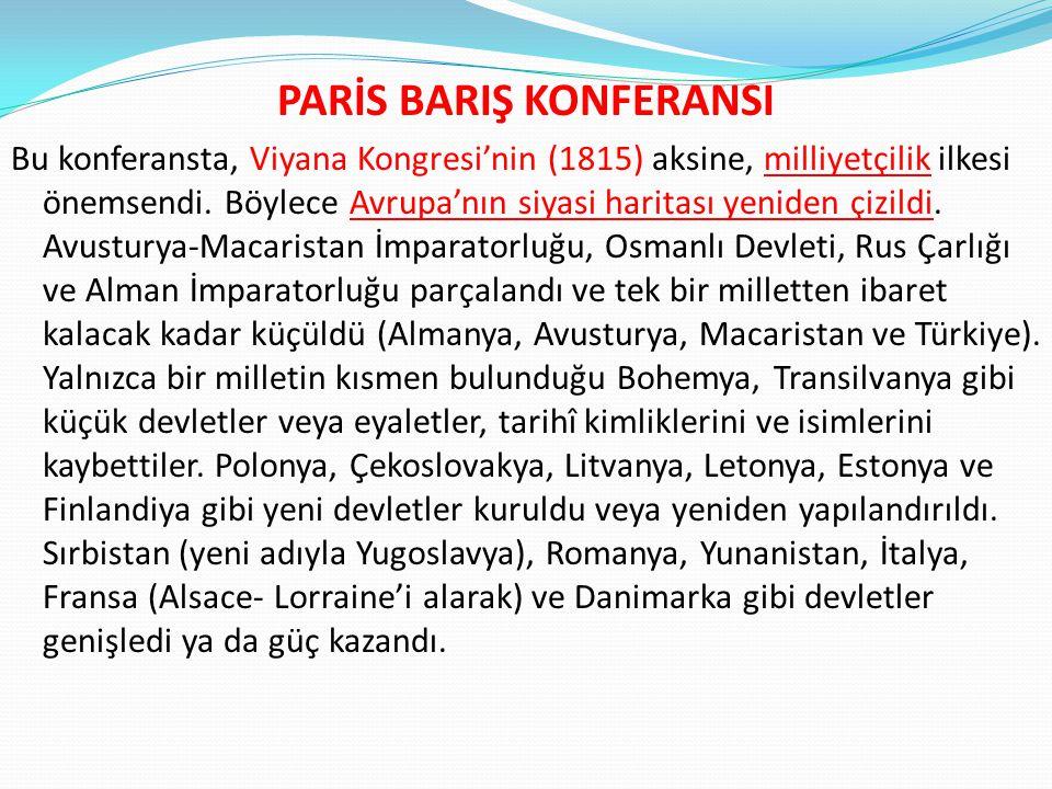 PARİS BARIŞ KONFERANSI Bu konferansta, Viyana Kongresi'nin (1815) aksine, milliyetçilik ilkesi önemsendi. Böylece Avrupa'nın siyasi haritası yeniden ç