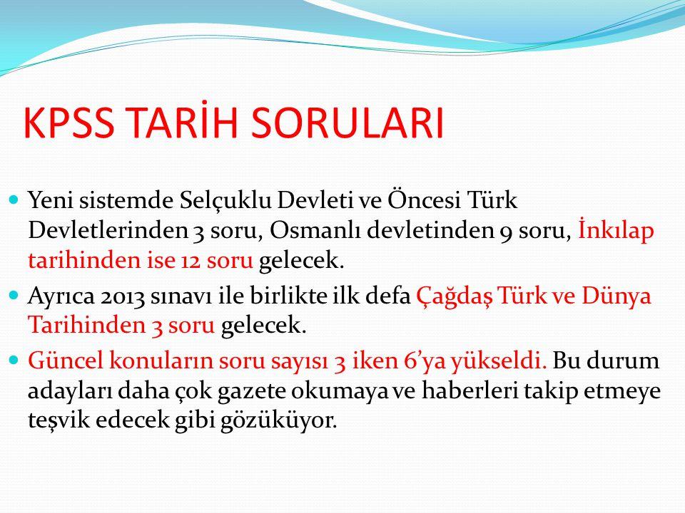 KPSS TARİH SORULARI Yeni sistemde Selçuklu Devleti ve Öncesi Türk Devletlerinden 3 soru, Osmanlı devletinden 9 soru, İnkılap tarihinden ise 12 soru ge