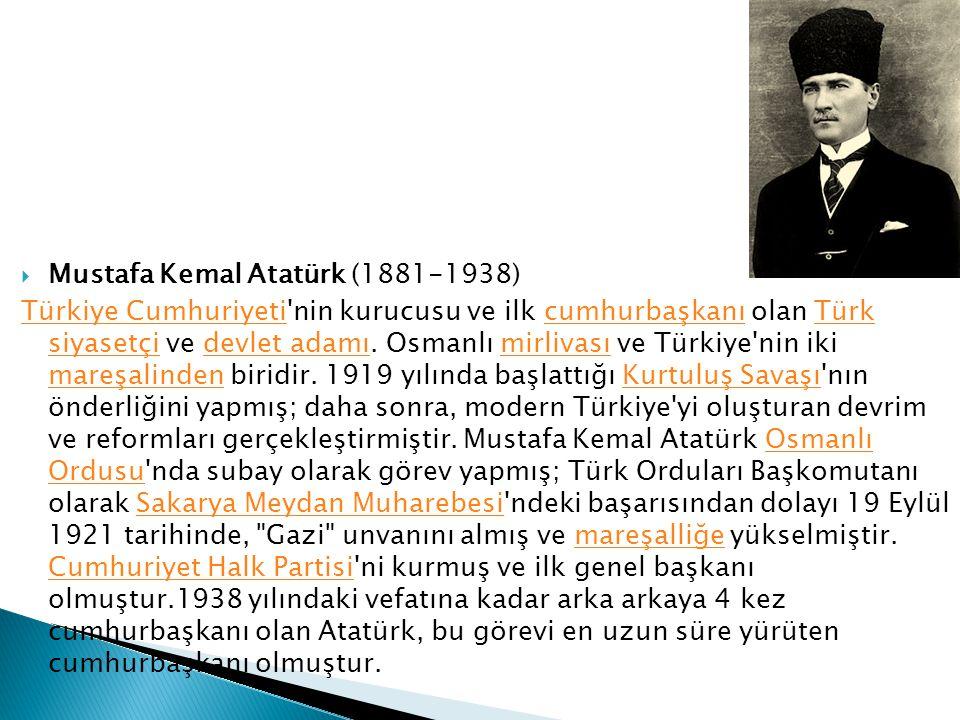  Mustafa Kemal Atatürk (1881-1938) Türkiye CumhuriyetiTürkiye Cumhuriyeti'nin kurucusu ve ilk cumhurbaşkanı olan Türk siyasetçi ve devlet adamı. Osma