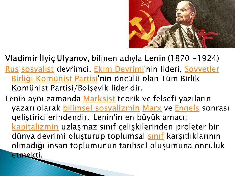 Vladimir İlyiç Ulyanov, bilinen adıyla Lenin (1870 -1924) RusRus sosyalist devrimci, Ekim Devrimi'nin lideri, Sovyetler Birliği Komünist Partisi'nin ö