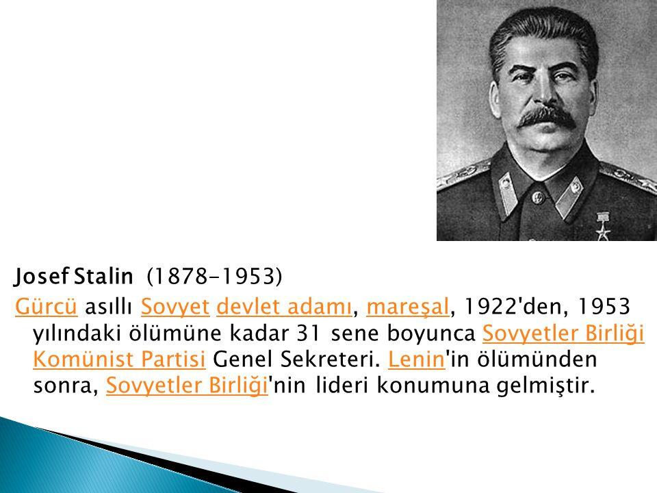 Josef Stalin (1878-1953) GürcüGürcü asıllı Sovyet devlet adamı, mareşal, 1922'den, 1953 yılındaki ölümüne kadar 31 sene boyunca Sovyetler Birliği Komü