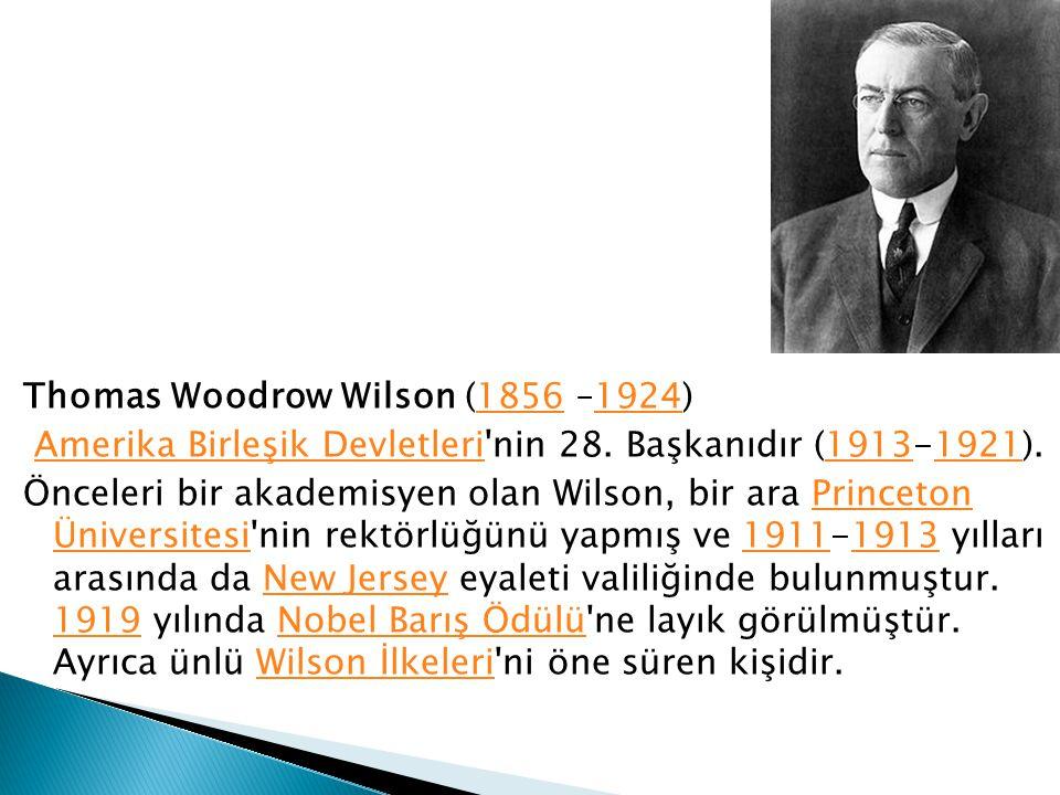 Thomas Woodrow Wilson (1856 –1924)18561924 Amerika Birleşik Devletleri'nin 28. Başkanıdır (1913-1921).Amerika Birleşik Devletleri19131921 Önceleri bir