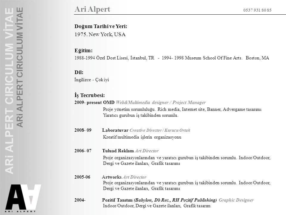 Ari Alpert 0537 931 80 85 Doğum Tarihi ve Yeri: 1975. New York, USA Eğitim: 1988-1994 Özel Dost Lisesi, İstanbul, TR - 1994- 1998 Museum School Of Fin