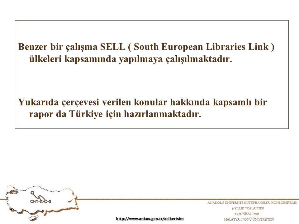 Benzer bir çalışma SELL ( South European Libraries Link ) ülkeleri kapsamında yapılmaya çalışılmaktadır. Yukarıda çerçevesi verilen konular hakkında k