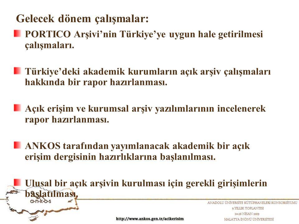 Gelecek dönem çalışmalar: PORTICO Arşivi'nin Türkiye'ye uygun hale getirilmesi çalışmaları. Türkiye'deki akademik kurumların açık arşiv çalışmaları ha
