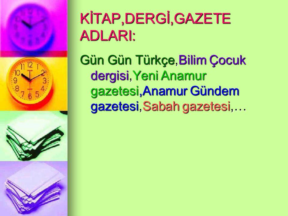 KİTAP,DERGİ,GAZETE ADLARI: Gün Gün Türkçe,Bilim Çocuk dergisi,Yeni Anamur gazetesi,Anamur Gündem gazetesi,Sabah gazetesi,…