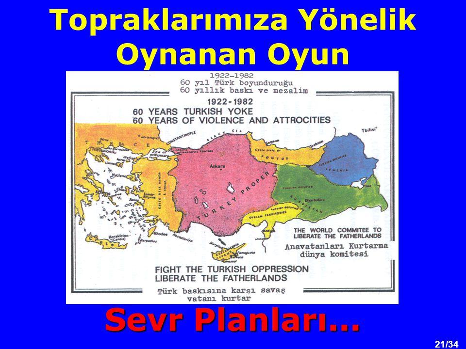 21/34 Topraklarımıza Yönelik Oynanan Oyun Sevr Planları...