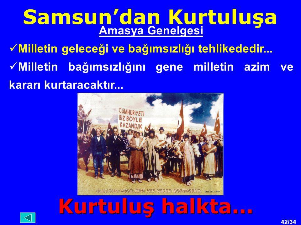 42/34 Samsun'dan Kurtuluşa Amasya Genelgesi Milletin geleceği ve bağımsızlığı tehlikededir...